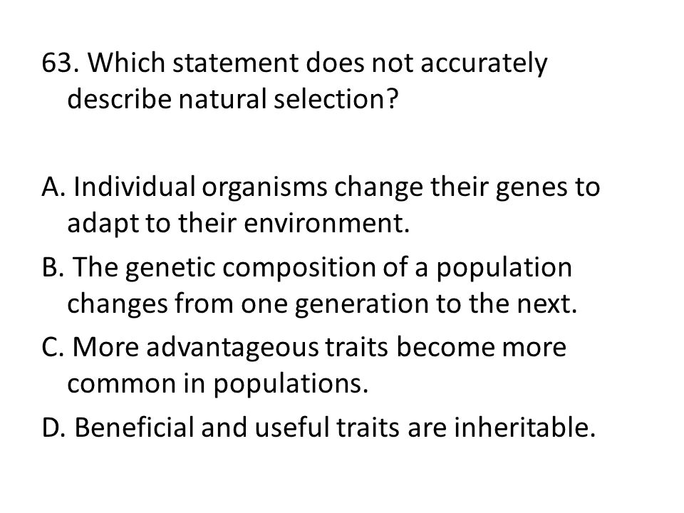 63. Which statement does not accurately describe natural selection