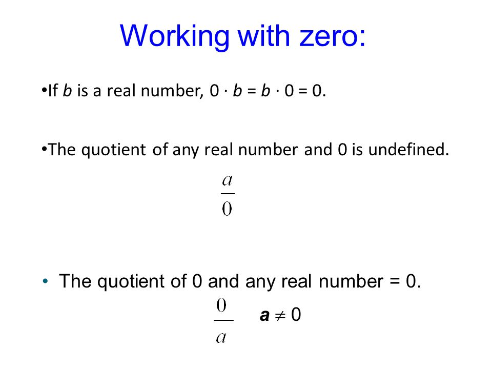 Working with zero: If b is a real number, 0 · b = b · 0 = 0.