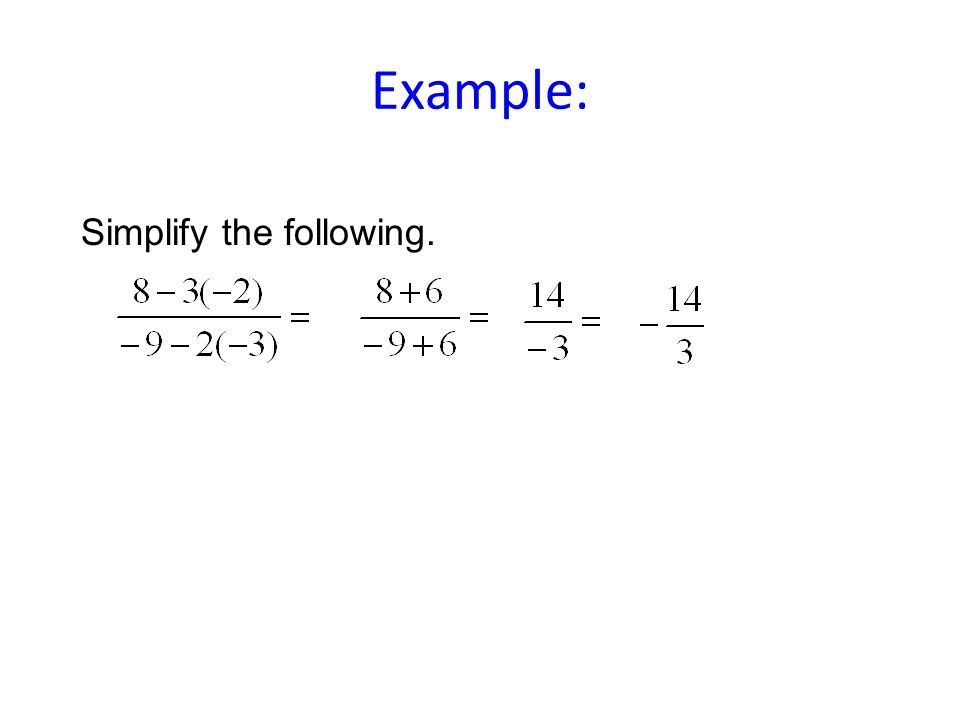 Example: Simplify the following.