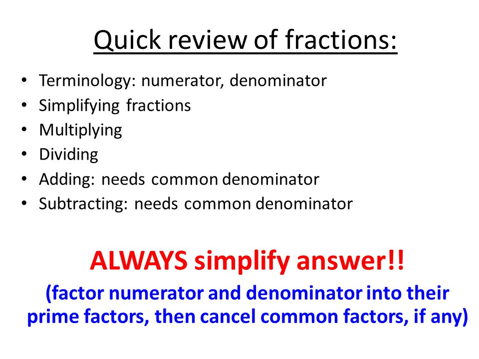 Quick review of fractions: