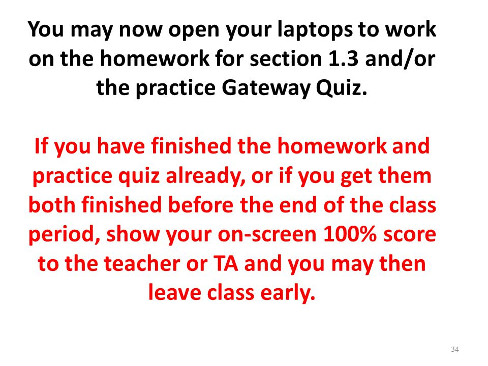You may now open your laptops to work on the homework for section 1