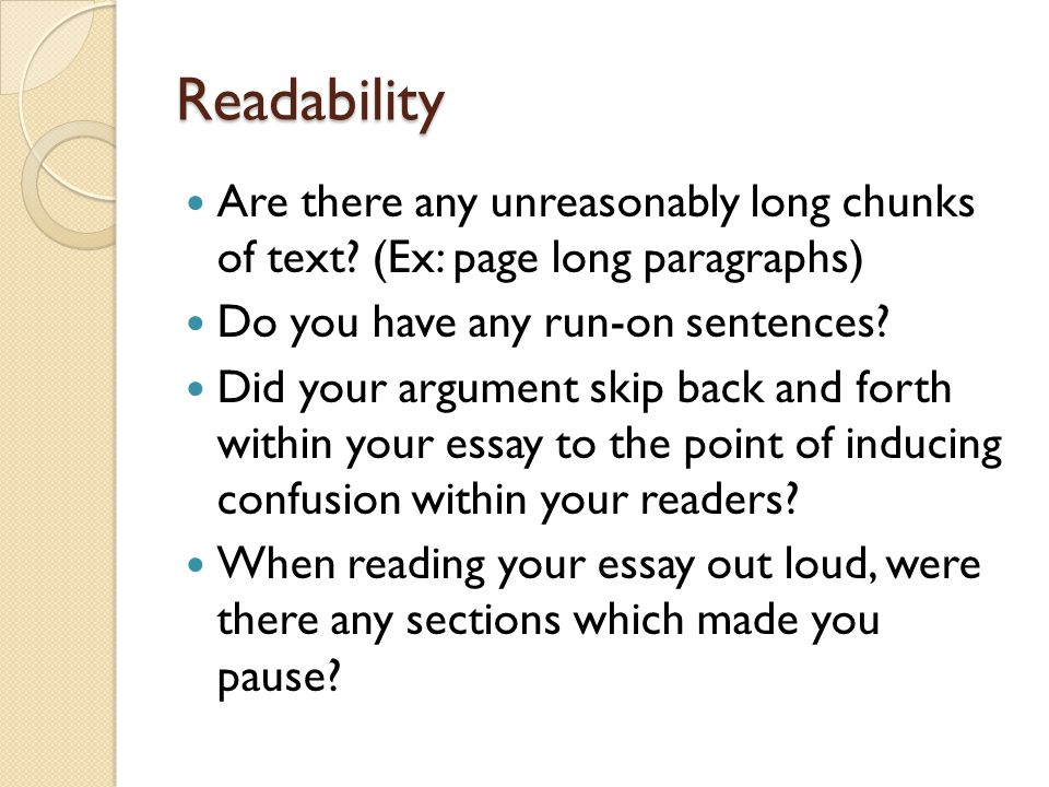 Readability Are there any unreasonably long chunks of text (Ex: page long paragraphs) Do you have any run-on sentences