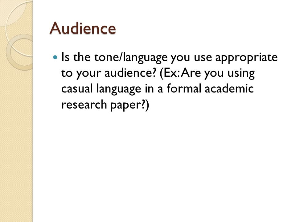 Audience Is the tone/language you use appropriate to your audience.