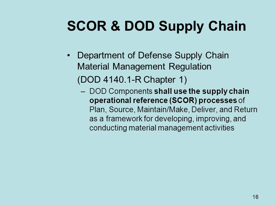 SCOR & DOD Supply Chain Department of Defense Supply Chain Material Management Regulation. (DOD 4140.1-R Chapter 1)