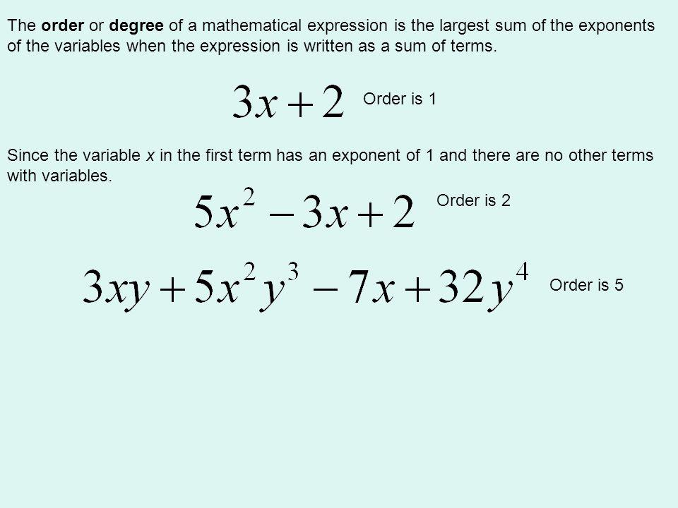 The order or degree of a mathematical expression is the largest sum of the exponents of the variables when the expression is written as a sum of terms.
