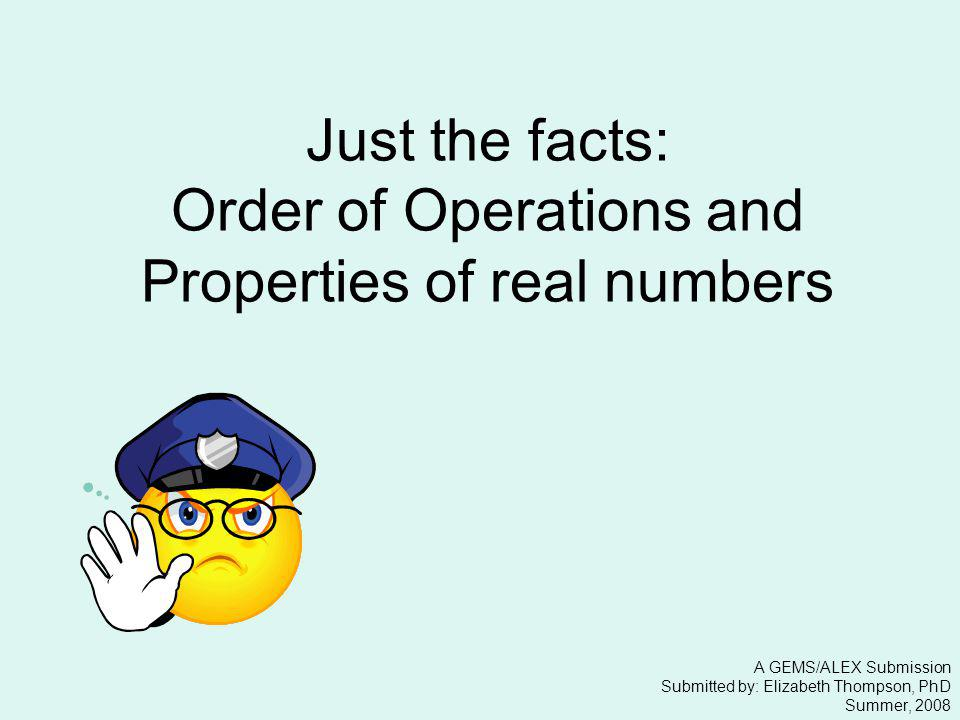 Just the facts: Order of Operations and Properties of real numbers