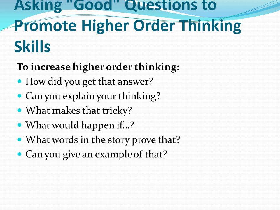 Asking Good Questions to Promote Higher Order Thinking Skills