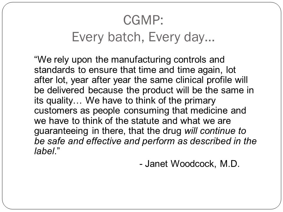 CGMP: Every batch, Every day…