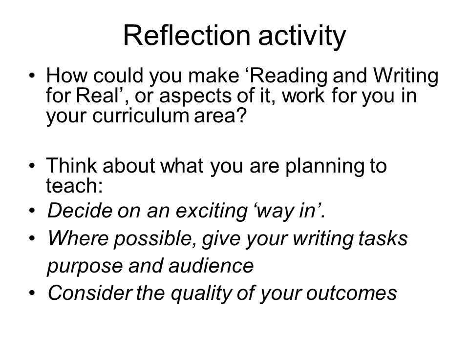 Reflection activity How could you make 'Reading and Writing for Real', or aspects of it, work for you in your curriculum area