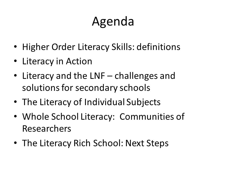 Agenda Higher Order Literacy Skills: definitions Literacy in Action