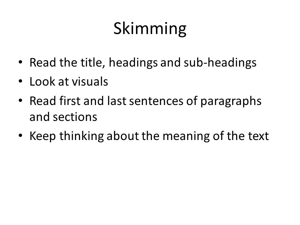 Skimming Read the title, headings and sub-headings Look at visuals