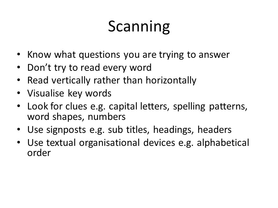 Scanning Know what questions you are trying to answer