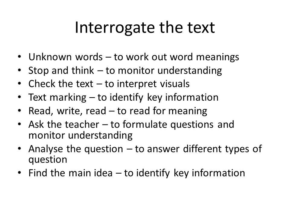 Interrogate the text Unknown words – to work out word meanings