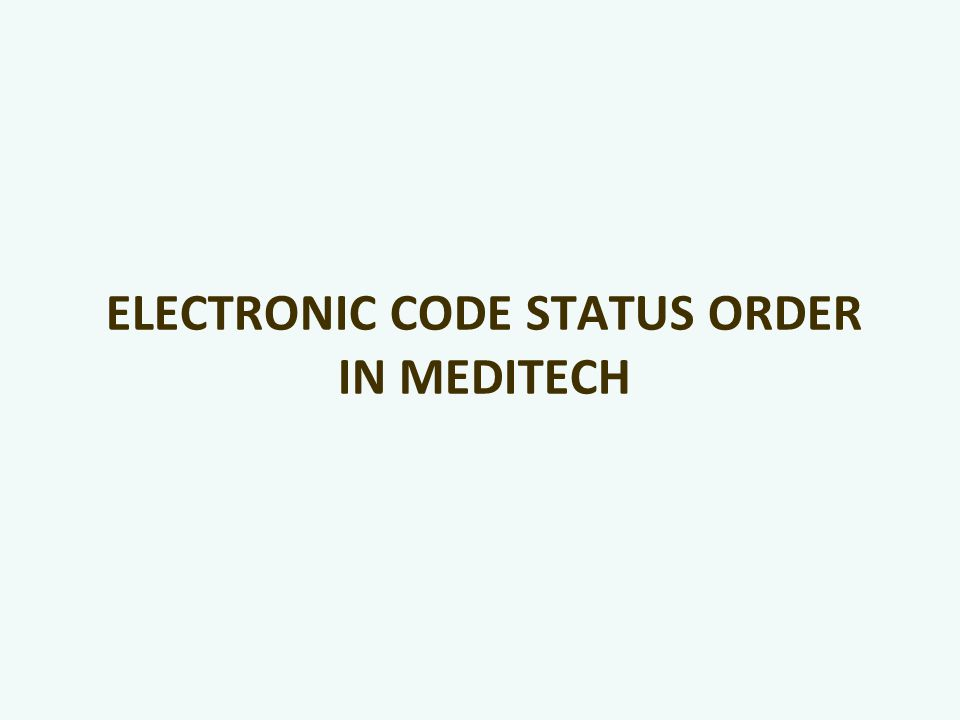 Electronic Code Status ORDER IN MEDITECH