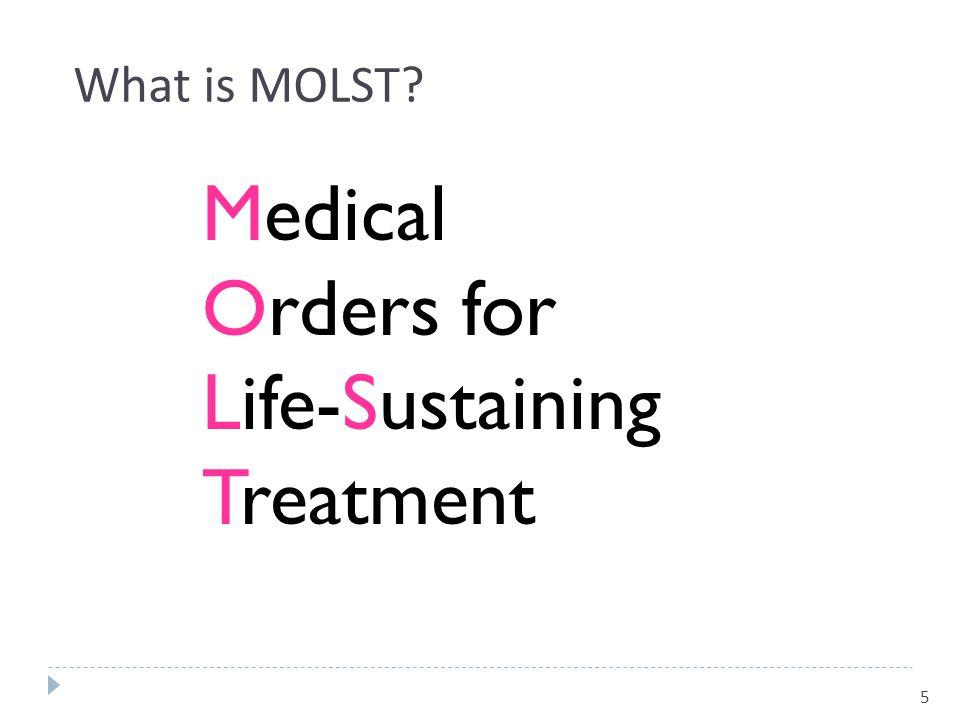 Orders for Life-Sustaining Treatment What is MOLST Medical 3/31/2017