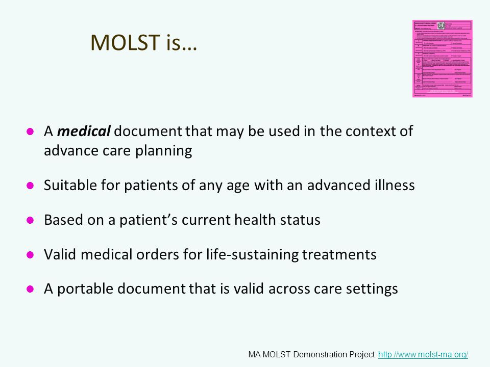 3/31/2017 MOLST is… A medical document that may be used in the context of advance care planning.