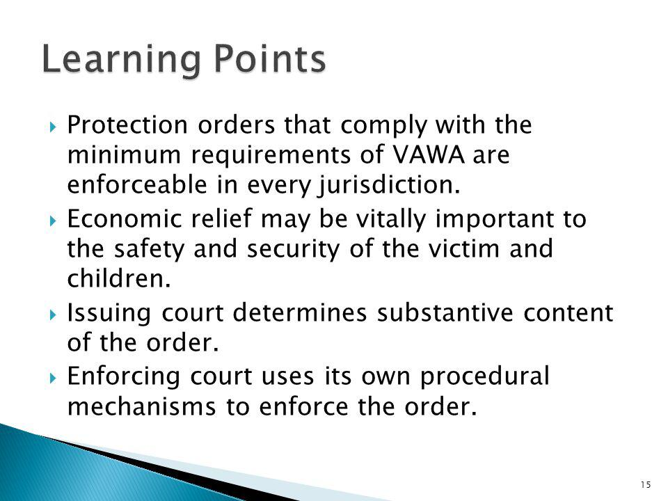 Learning Points Protection orders that comply with the minimum requirements of VAWA are enforceable in every jurisdiction.