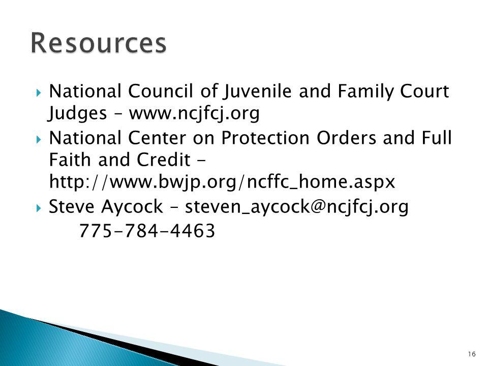Resources National Council of Juvenile and Family Court Judges – www.ncjfcj.org.