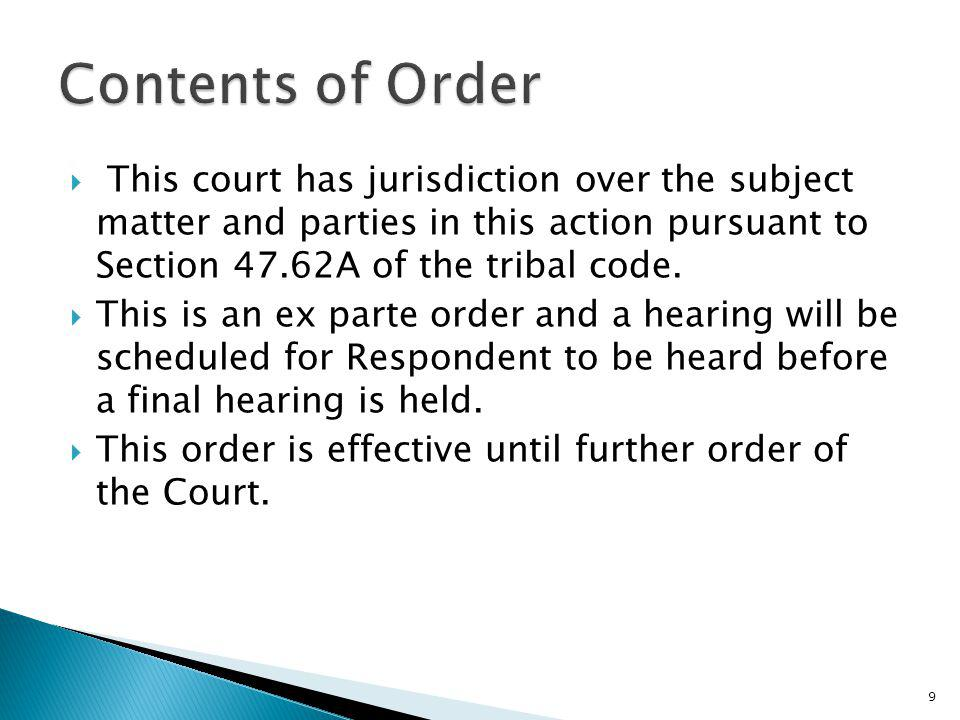 Contents of Order This court has jurisdiction over the subject matter and parties in this action pursuant to Section 47.62A of the tribal code.