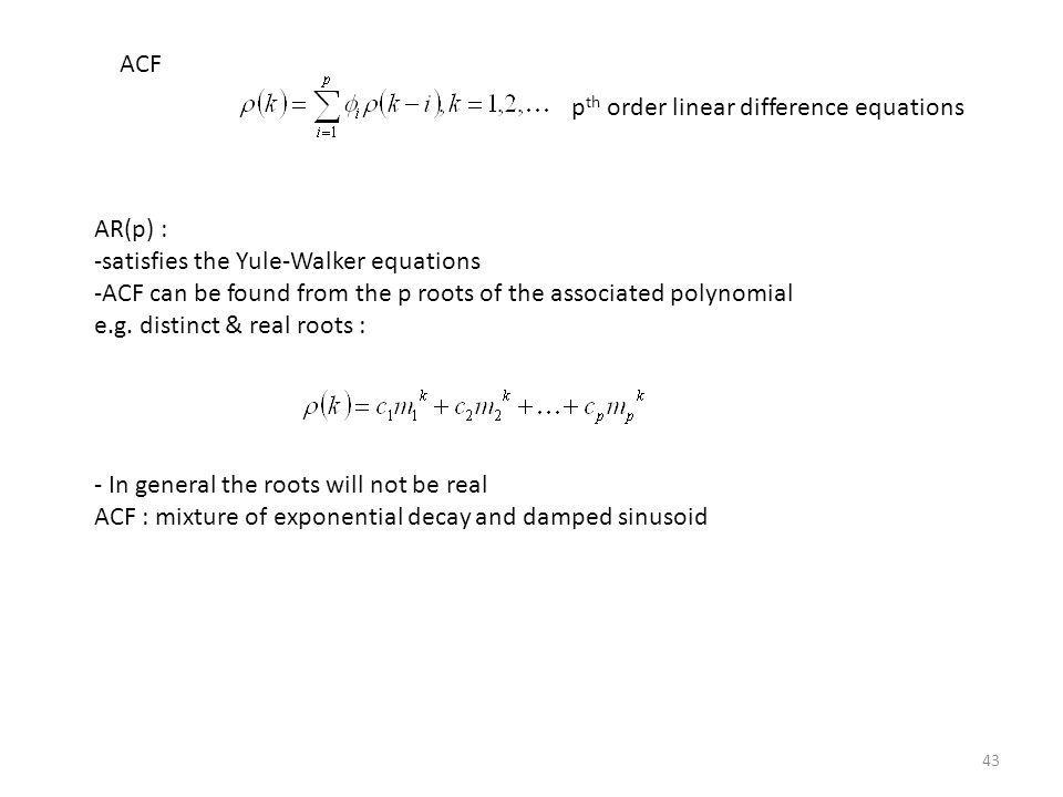 ACF pth order linear difference equations. AR(p) : -satisfies the Yule-Walker equations.