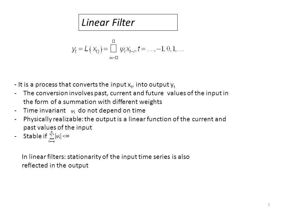 Linear Filter - It is a process that converts the input xt, into output yt.