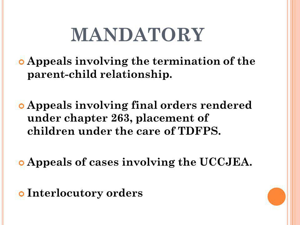 MANDATORY Appeals involving the termination of the parent-child relationship.