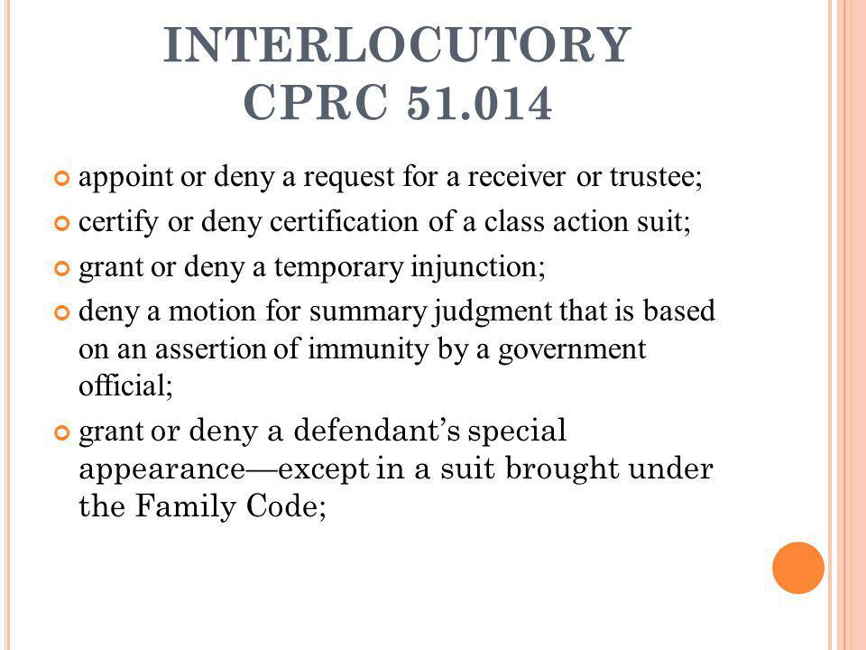 INTERLOCUTORY CPRC 51.014 appoint or deny a request for a receiver or trustee; certify or deny certification of a class action suit;