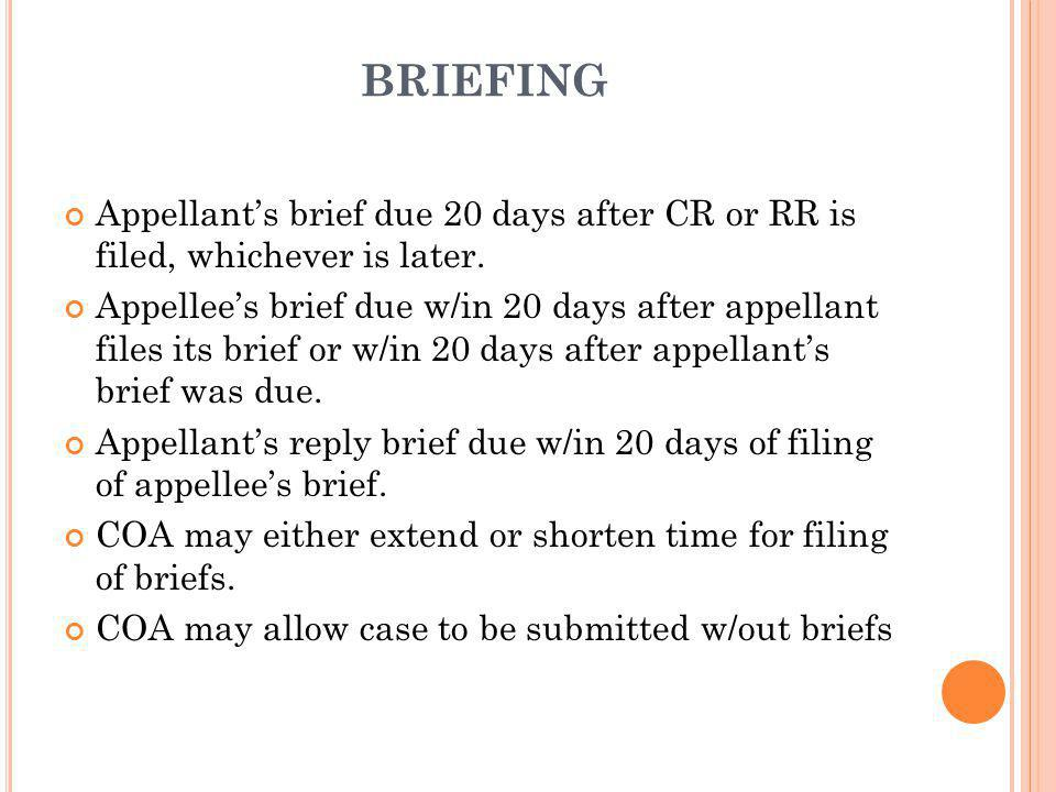 BRIEFING Appellant's brief due 20 days after CR or RR is filed, whichever is later.