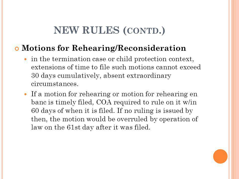 NEW RULES (contd.) Motions for Rehearing/Reconsideration