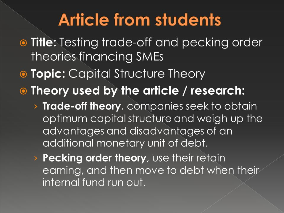 Article from students Title: Testing trade-off and pecking order theories financing SMEs. Topic: Capital Structure Theory.
