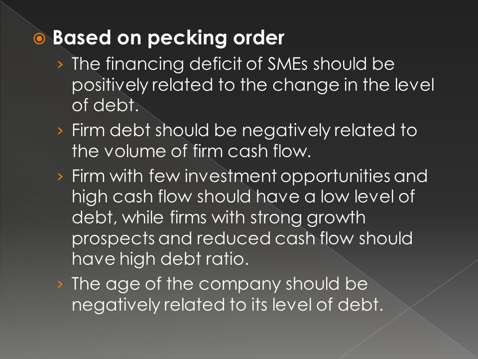 Based on pecking order The financing deficit of SMEs should be positively related to the change in the level of debt.