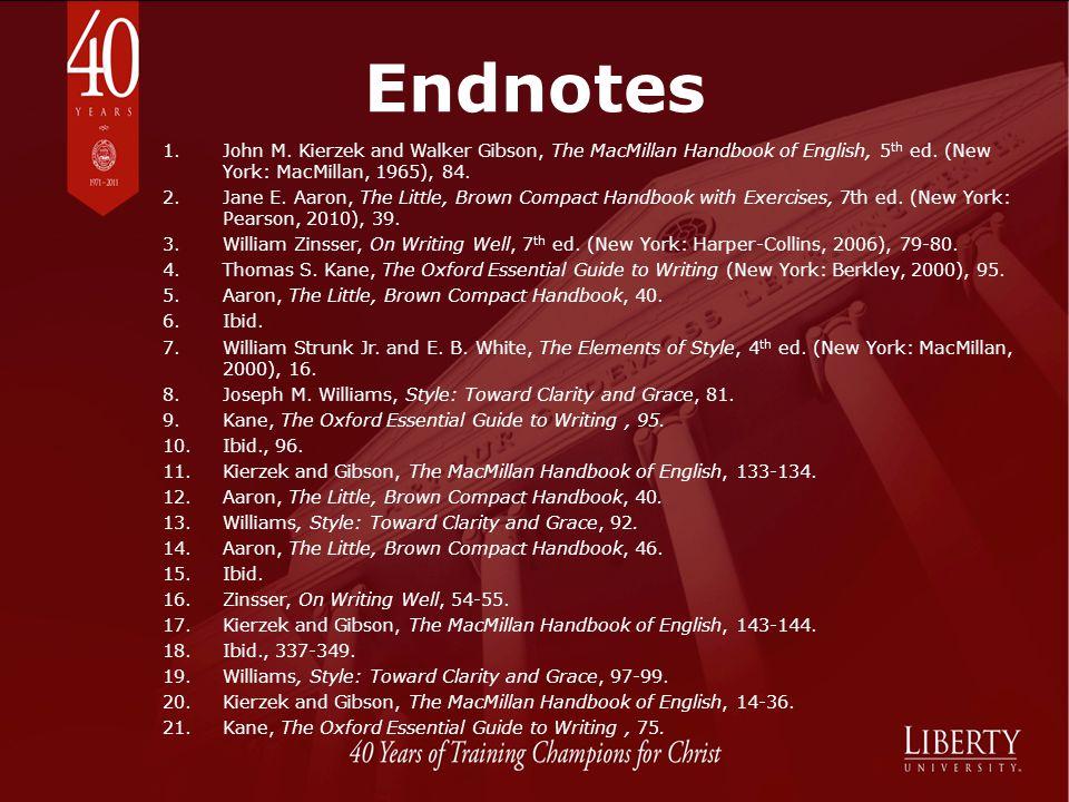 Endnotes John M. Kierzek and Walker Gibson, The MacMillan Handbook of English, 5th ed. (New York: MacMillan, 1965), 84.