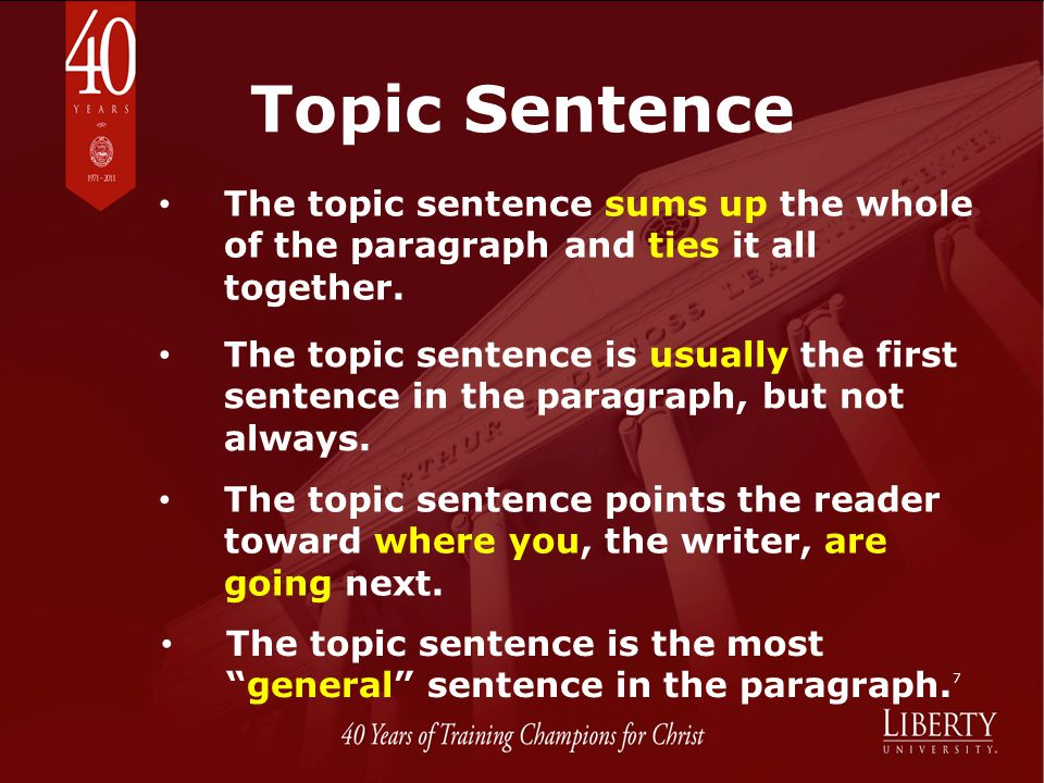 Topic Sentence The topic sentence sums up the whole of the paragraph and ties it all together.