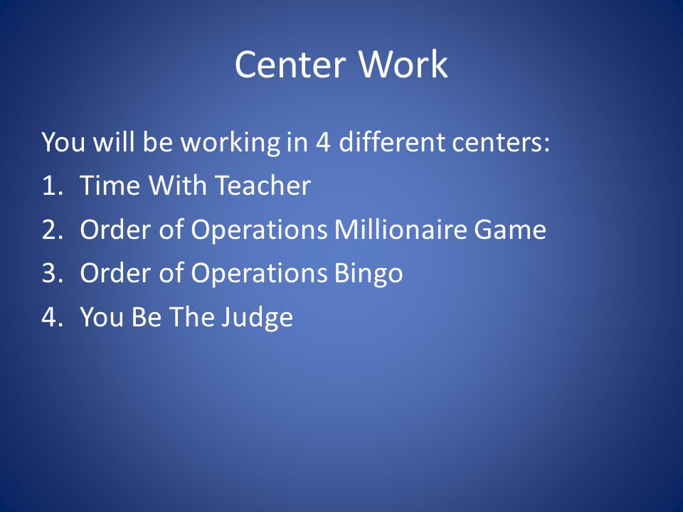 Center Work You will be working in 4 different centers: