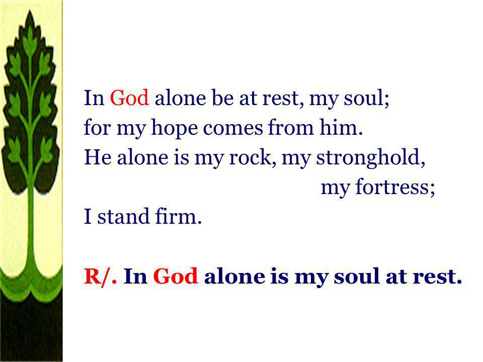 In God alone be at rest, my soul; for my hope comes from him