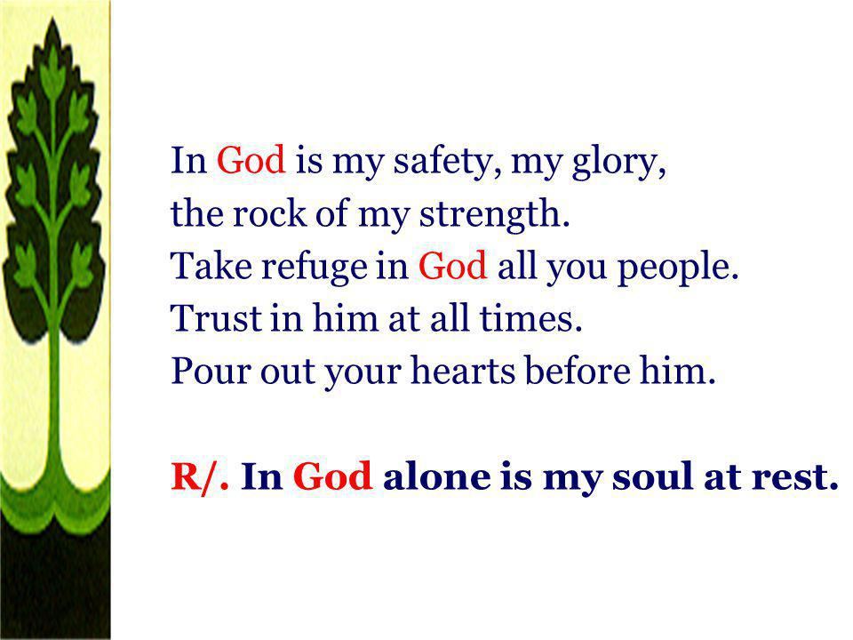 In God is my safety, my glory, the rock of my strength