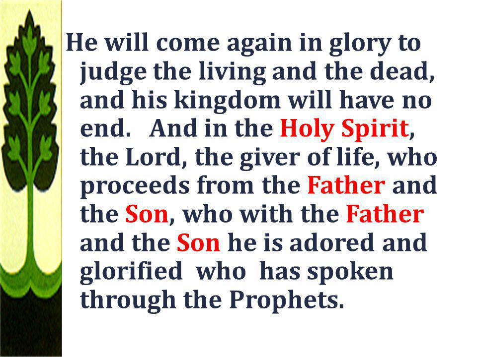 He will come again in glory to judge the living and the dead, and his kingdom will have no end.