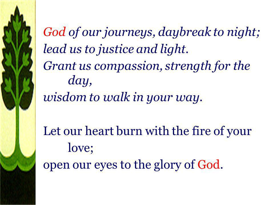 God of our journeys, daybreak to night; lead us to justice and light