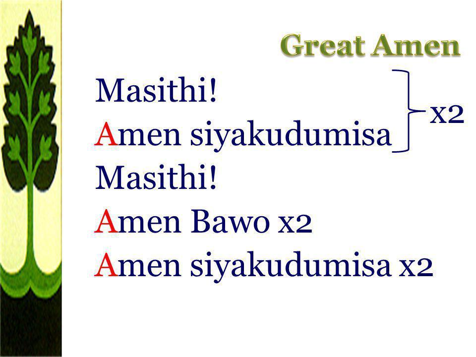 Masithi! Amen siyakudumisa Amen Bawo x2 Amen siyakudumisa x2 x2