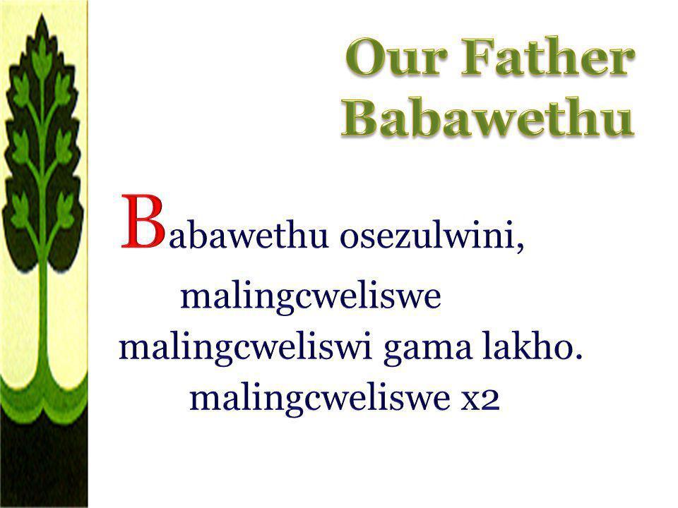 Babawethu osezulwini, Our Father Babawethu malingcweliswe