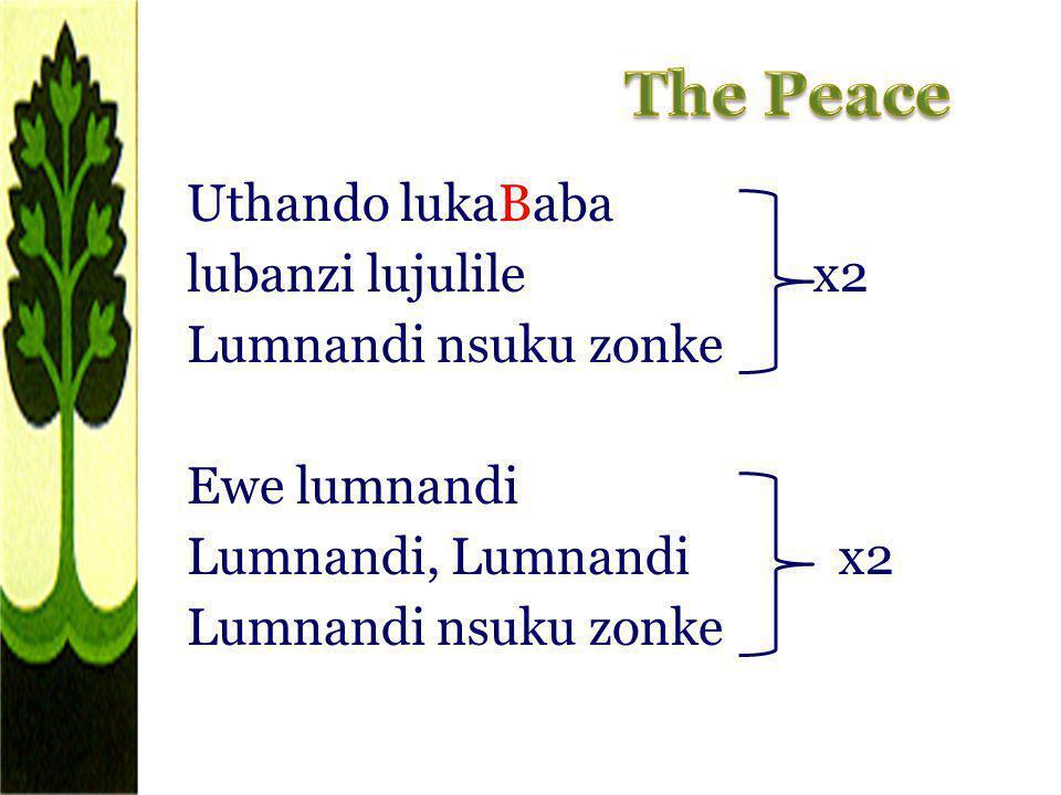 The Peace Uthando lukaBaba lubanzi lujulile x2 Lumnandi nsuku zonke Ewe lumnandi Lumnandi, Lumnandi x2