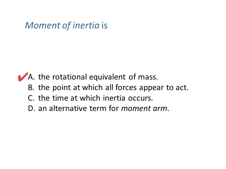 Moment of inertia is the rotational equivalent of mass.