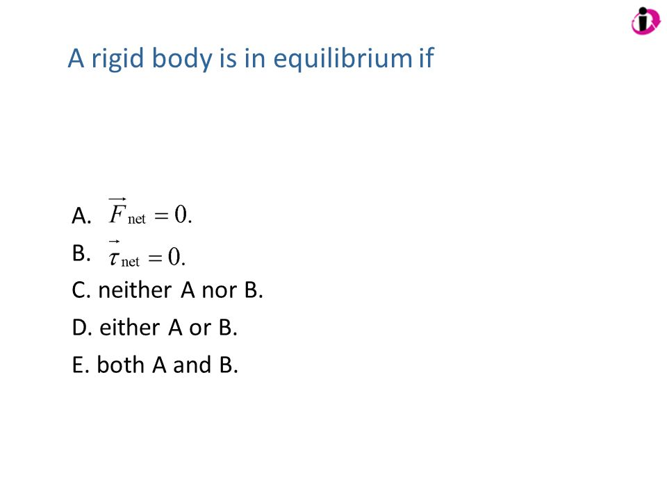 A rigid body is in equilibrium if