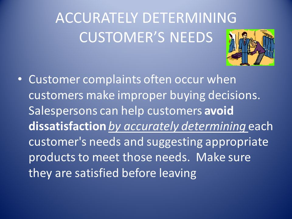 ACCURATELY DETERMINING CUSTOMER'S NEEDS