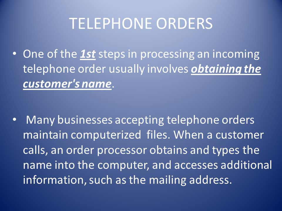 TELEPHONE ORDERS One of the 1st steps in processing an incoming telephone order usually involves obtaining the customer s name.