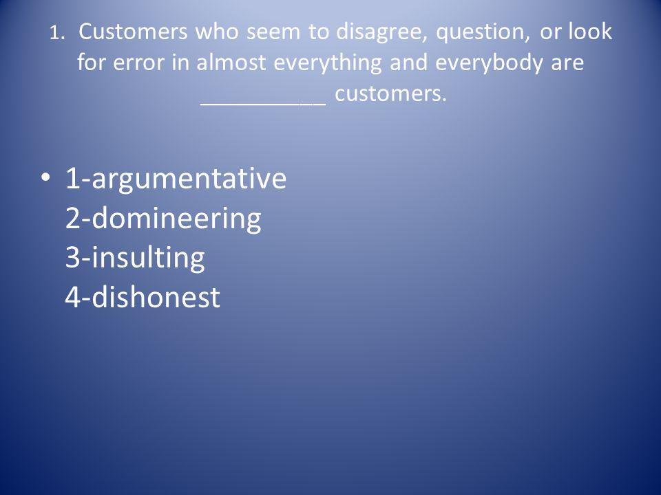 1-argumentative 2-domineering 3-insulting 4-dishonest