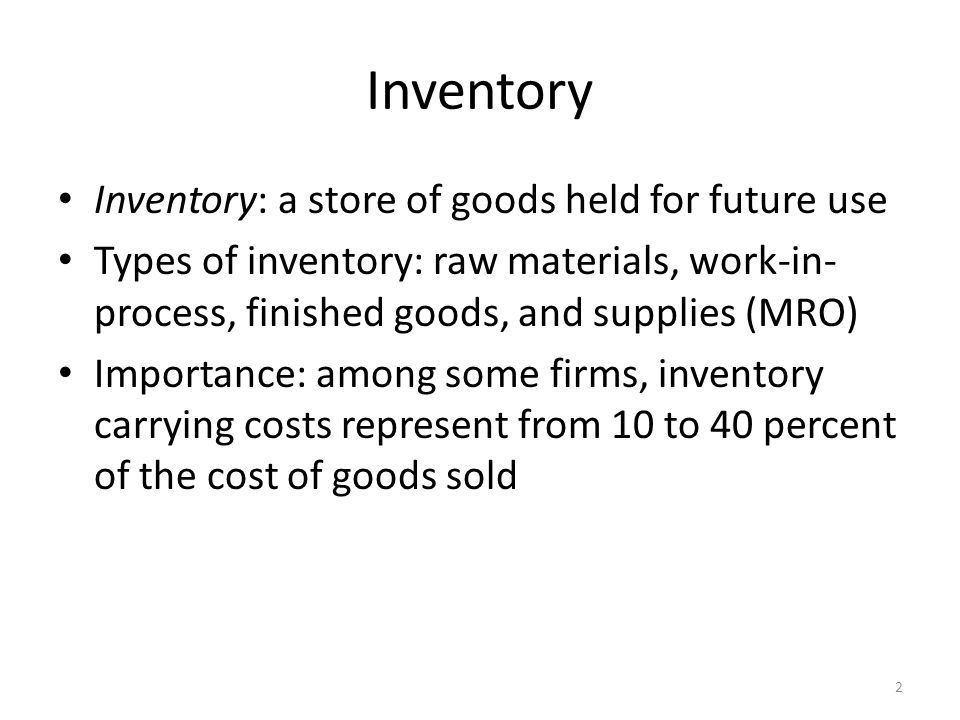Inventory Inventory: a store of goods held for future use