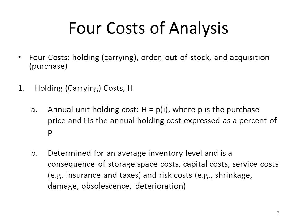 Four Costs of Analysis Four Costs: holding (carrying), order, out-of-stock, and acquisition (purchase)