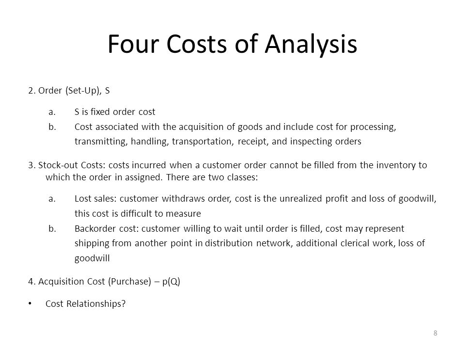 Four Costs of Analysis 2. Order (Set-Up), S S is fixed order cost