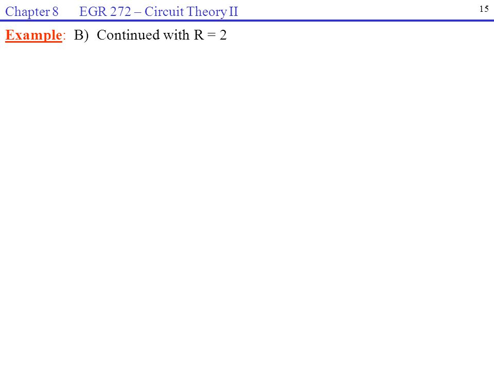 Example: B) Continued with R = 2